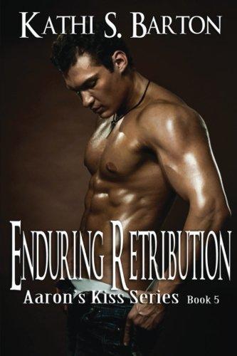 Enduring Retribution: Aaron's Kiss Series (Volume 5): Kathi S. Barton