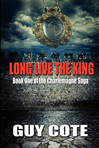 Long Live the King: Book One of the Charlemagne Saga (Volume 1): Cote, Guy