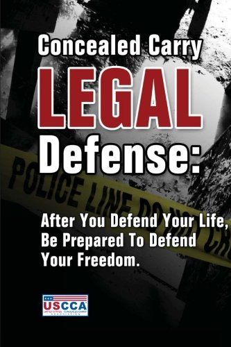 9781938253256: Concealed Carry Legal Defense: After You Defend Your Life, Be Prepared to Defend Your Freedom
