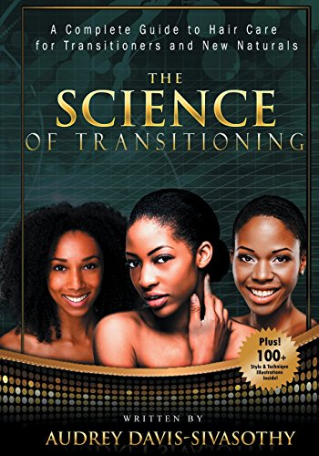 The Science of Transitioning: A Complete Guide to Hair Care for Transitioners and New Naturals: ...