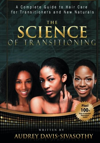 9781938266126: The Science of Transitioning:: A Complete Guide to Hair Care for Transitioners and New Naturals (B&W version)