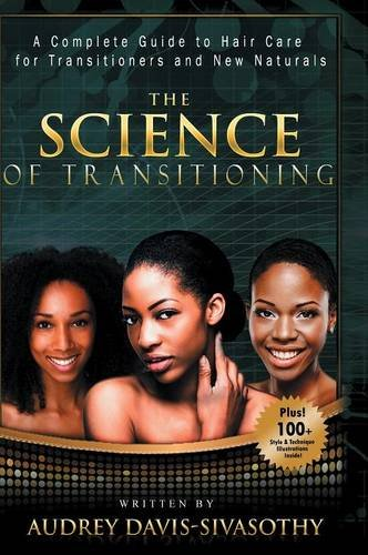 9781938266133: The Science of Transitioning: A Complete Guide to Hair Care for Transitioners and New Naturals
