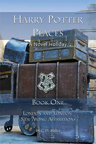 Harry Potter Places Book One: London and London Side-Along Apparations: C. D. Miller