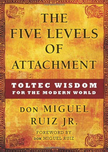 9781938289088: The Five Levels of Attachment: Toltec Wisdom for the Modern World