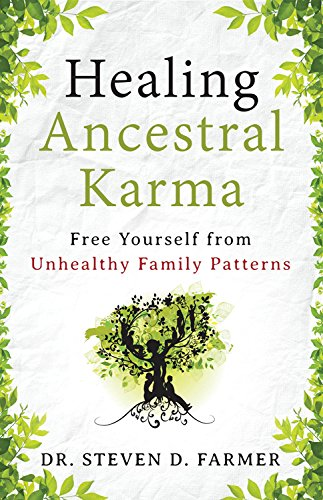 Healing Ancestral Karma: Free Yourself from Unhealthy Family Patterns: Farmer, Dr Steven