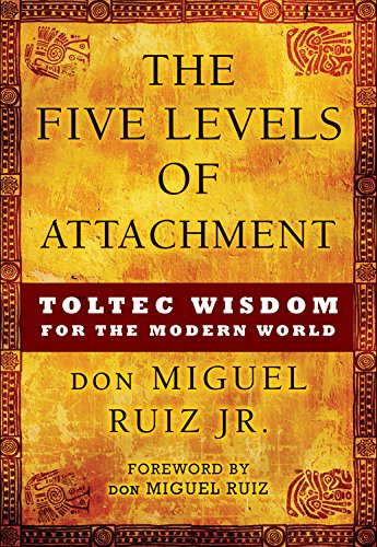 9781938289453: The Five Levels of Attachment: Toltec Wisdom for the Modern World
