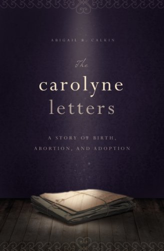 9781938301155: The Carolyne Letters: A Story of Birth, Abortion and Adoption