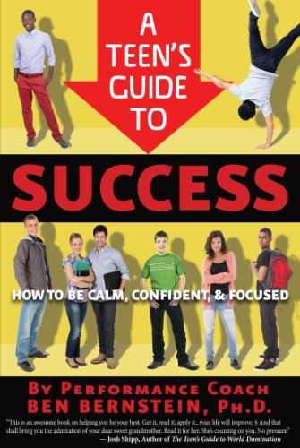 9781938301186: A Teen's Guide to Success: How to Be Calm, Confident, Focused