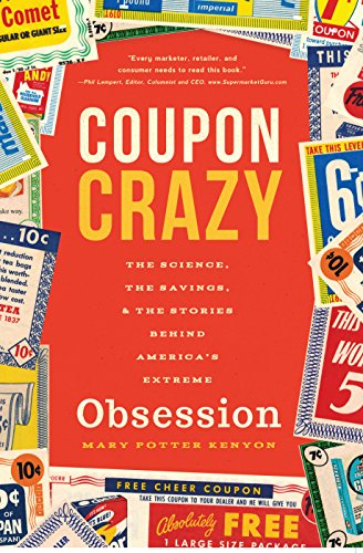 9781938301889: Coupon Crazy: The Science, the Savings, and the Stories Behind America's Extreme Obsession