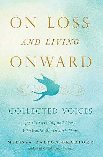 9781938301926: On Loss and Living Onward: Collected Voices for the Grieving and Those Who Would Mourn with Them