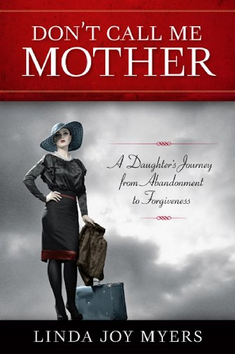 9781938314025: Don't Call Me Mother: A Daughter's Journey from Abandonment to Forgiveness