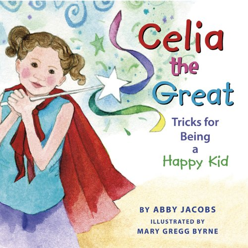 9781938326097: Celia the Great: Tricks for Being a Happy Kid