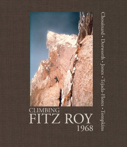 Climbing Fitz Roy, 1968: Reflections on the Lost Photos of the Third Ascent: Chouinard, Yvon, ...