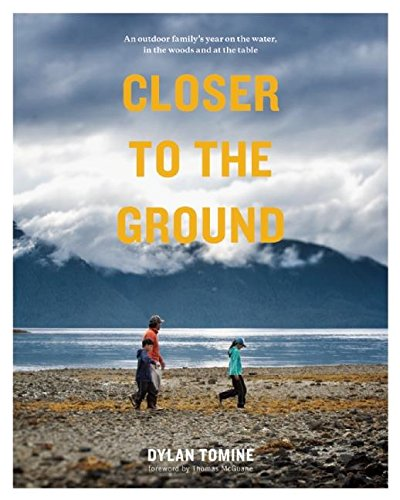 9781938340505: Closer to the Ground: An Outdoor Family's Year on the Water, In the Woods and at the Table
