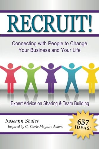 Recruit!: Connecting with People to Change Your Business and Your Life: Roseann Baldauf Shales