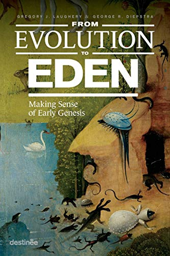 From Evolution to Eden: Making Sense of Early Genesis (Paperback)
