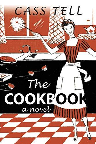 The Cookbook - A Novel: Cass Tell