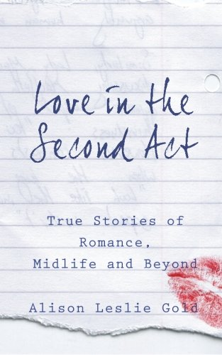 9781938371219: Love in the Second Act: True Stories of Romance, Midlife and Beyond
