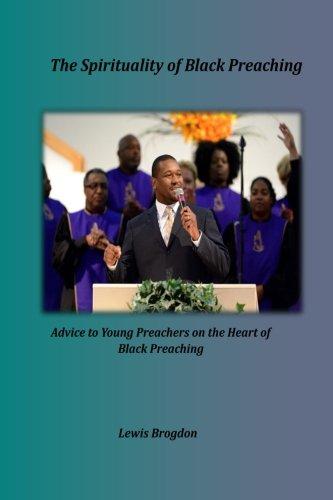 The Spirituality of Black Preaching: Advice to: Brogdon, Dr Lewis