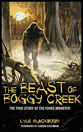 9781938398100: The Beast of Boggy Creek: The True Story of the Fouke Monster