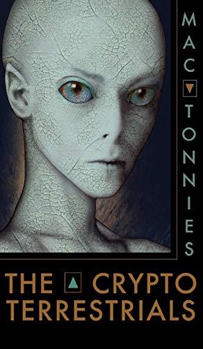 The Cryptoterrestrials: A Meditation on Indigenous Humanoids and the Aliens Among Us: Mac Tonnies