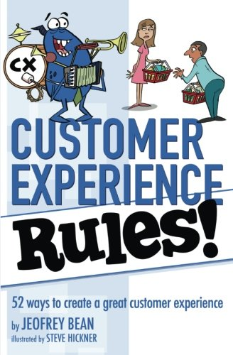 9781938406492: Customer Experience Rules!: 52 Ways to create a great customer experience