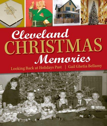Cleveland Christmas Memories: Looking Back at Holidays Past: Bellamy, Gail Ghetia
