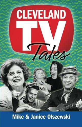 Cleveland TV Tales: Stories from the Golden Age of Local Television: Olszewski, Mike; Olszewski, ...