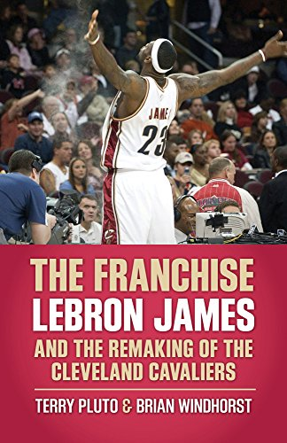 9781938441615: The Franchise: LeBron James and the Remaking of the Cleveland Cavaliers