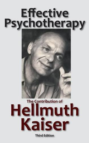 Effective Psychotherapy: The Contribution of Hellmuth Kaiser: Hellmuth Kaiser