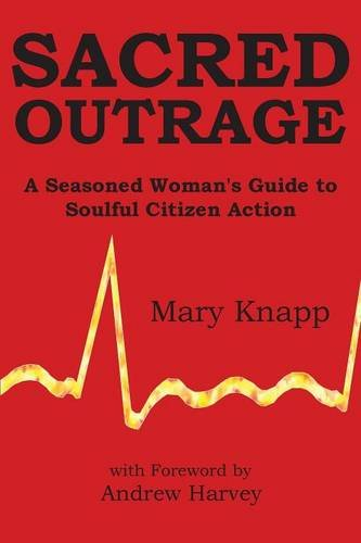 9781938459580: Sacred Outrage: A Seasoned Woman's Guide to Soulful Citizen Action