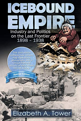9781938462122: Icebound Empire: Industry and Politics on the Last Frontier 1898 - 1938