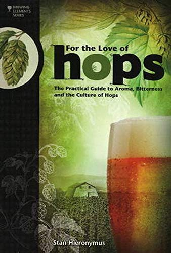 9781938469015: For The Love of Hops: The Practical Guide to Aroma, Bitterness and the Culture of Hops (Brewing Elements)