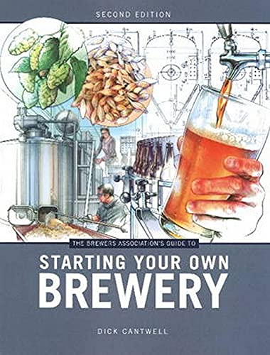 Brewers Association s Guide to Starting Your Own Brewery (Paperback): Dick Cantwell