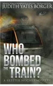 Who Bombed the Train? a Skeeter Hughes Mystery: Judith Yates Borger