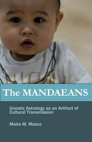 9781938476006: The Mandaeans: Gnostic Astrology as an Artifact of Cultural Transmission