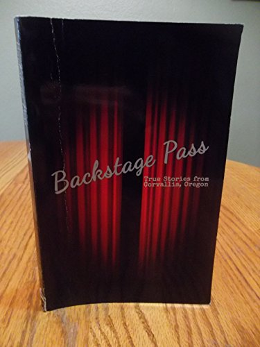 9781938478079: Backstage Pass; True Stories from Corvallis, Oregon