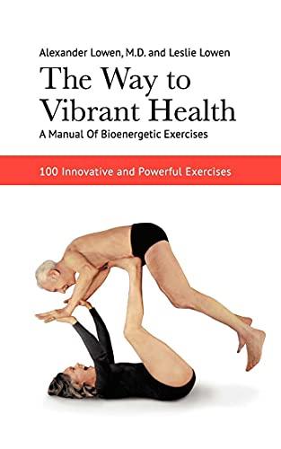 The Way to Vibrant Health: Lowen, Alexander; Lowen,