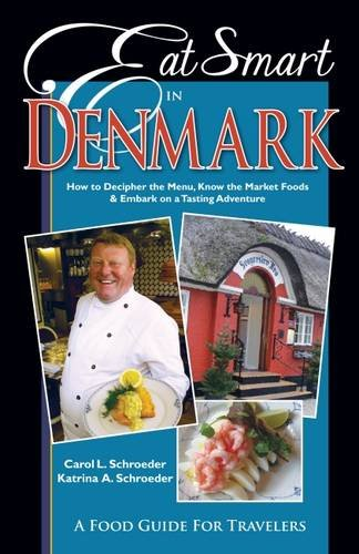 Eat Smart in Denmark: How to Decipher the Menu, Know the Market Foods & Embark on a Tasting ...