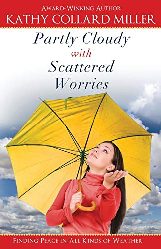 9781938499760: Partly Cloudy with Scattered Worries - Finding Peace from Stress in All Kinds of Weather