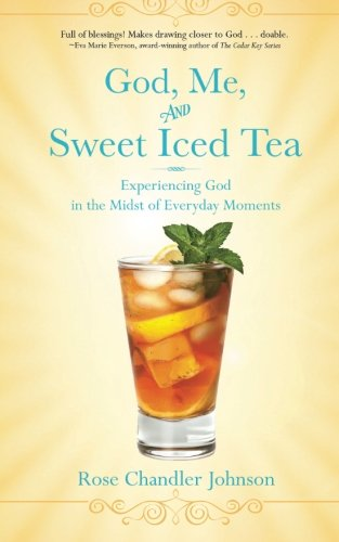 Christian Devotionals: God, Me, and Sweet Iced Tea: Experiencing God in the Midst of Everyday Moments