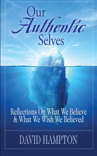 9781938499968: Our Authentic Selves - Reflections on What We Believe & What We Wish We Believed