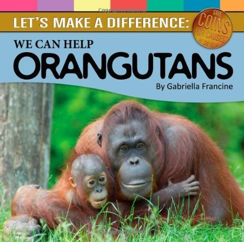 9781938504006: Let's Make a Difference: We Can Help Orangutans (Coins For Causes)