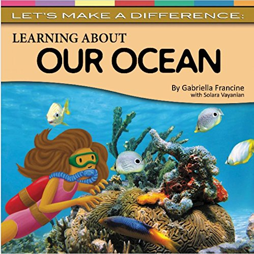 Learning about the Ocean (Let's Make a Difference): Francie, Gabriella; Vayanian, Solara