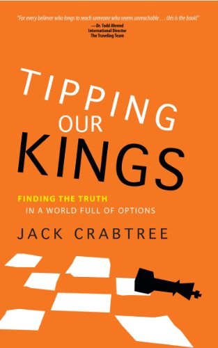 Tipping Our Kings: Finding the Truth in a World Full of Options: Jack Crabtree