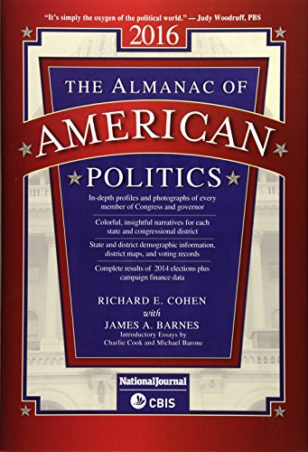 The Almanac of American Politics 2016: Charlie Cook; James A. Barnes; Michael Barone; Richard E. ...