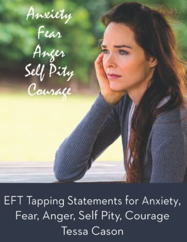 9781938525421: EFT Tapping Statements for Anxiety, Fear, Anger, Self Pity, Courage