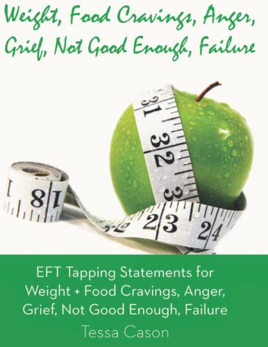 9781938525438: EFT Tapping Statements for Weight + Food Cravings, Anger, Grief, Not Good Enough