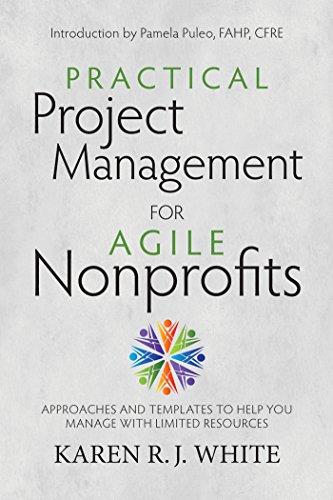 Practical Project Management for Agile Nonprofits: Approaches: White, Karen R.J.;