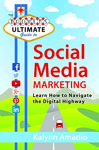 The Boomer's Ultimate Guide to Social Media Marketing: Learn How to Navigate the Digital ...